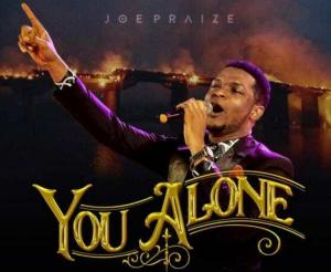 DOWNLOAD MP3: Joe Praize – You Alone