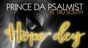 DOWNLOAD MP3: Prince Da Psalmist Ft. Tru South – Hope Dey