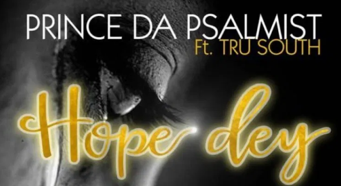 DOWNLOAD MP3: Prince Da Psalmist Ft. Tru South – Hope Dey