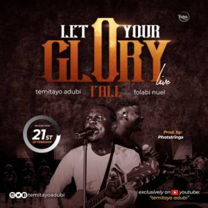 DOWNLOAD MP3: Temitayo Adubi Ft. Folabi Nuel – Let Your Glory Fall
