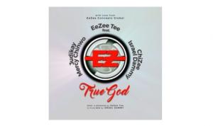 True God – EeZee Tee Ft. Mercy Chinwo, Judikay, ChiZee & Israel Dammy