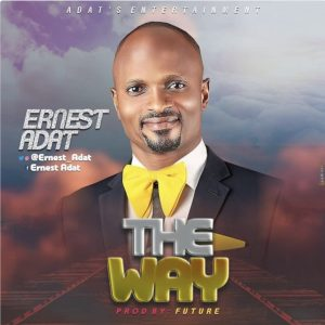 DOWNLOAD MP3: Ernest Adat – The Way
