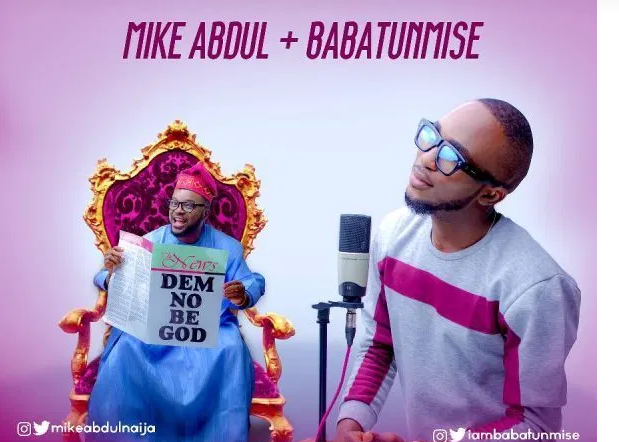 DOWNLOAD MP3: Mike Abdul Ft. Babatunmise – Dem No Be God
