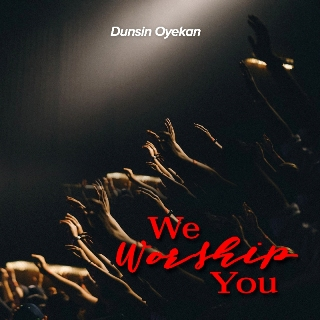 DOWNLOAD MP3: Dunsin Oyekan – We Worship You