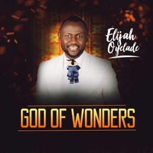 DOWNLOAD MP3: Elijah Oyelade – God of Wonders