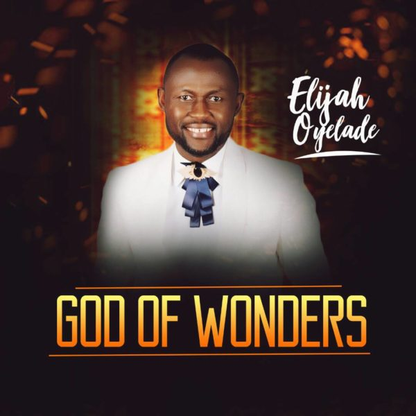 DOWNLOAD MP3: Elijah Oyelade – God of Wonders