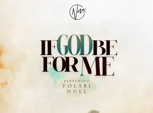 DOWNLOAD MP3: Nosa Ft. Folabi Noel – If God Be For Me
