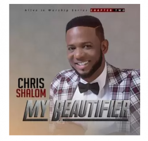 Chris Shalom – My Beautifier MP3 Download