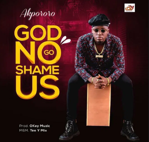 DOWNLOAD MP3: Akpororo – God No Go Shame Us