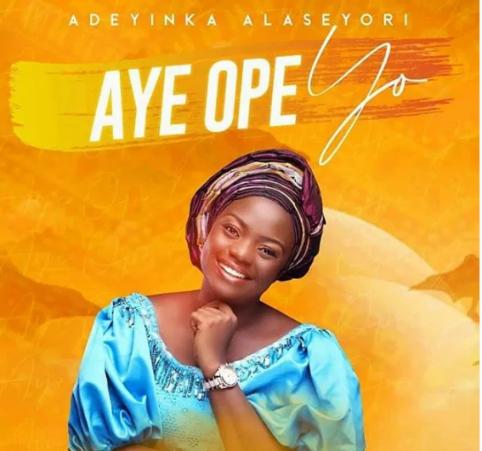 DOWNLOAD MP3: Adeyinka Alaseyori – Aye Ope Yo