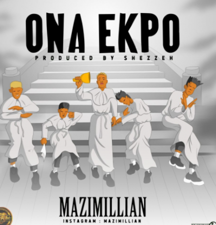 DOWNLOAD MP3: Mazimillian – Ona Ekpo