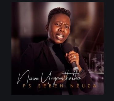DOWNLOAD Album: Ps Sebeh Nzuza – Nawe Ungamthatha