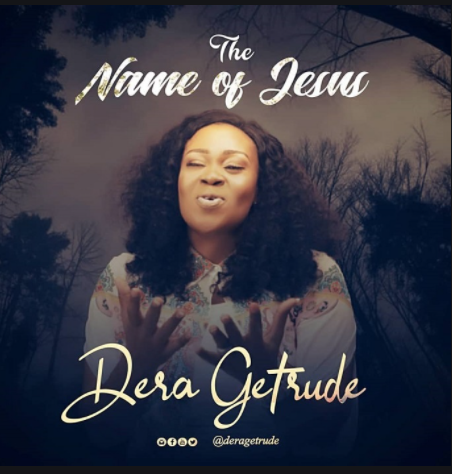 DOWNLOAD MP3: Dera Getrude – The Name Of Jesus