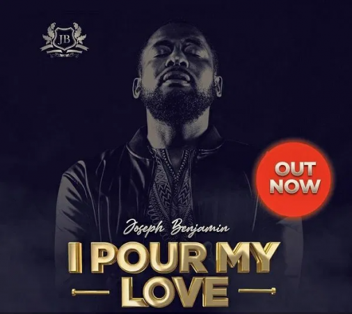 DOWNLOAD MP3: Joseph Benjamin – I Pour My Love
