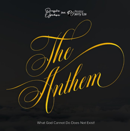 DOWNLOAD MP3: Dunsin Oyekan – The Anthem (What God Cannot Do Does Not Exist) Ft. Pst Jerry Eze
