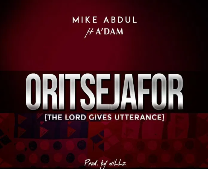 DOWNLOAD MP3: Mike Abdul Ft. A'dam – Oritsejafor
