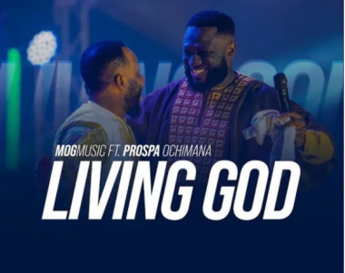 download mp3: MOG Music Ft. Prospa Ochimana – Living God