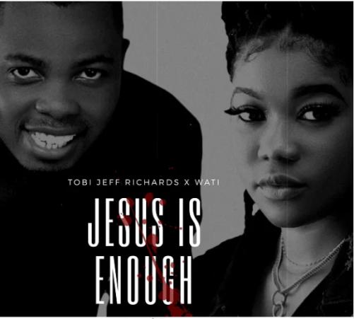 Tobi Jeff Richards Ft. Wati Ehidiamen – Jesus Is Enough