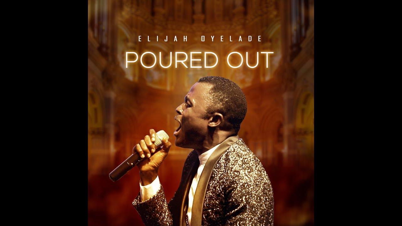 DOWNLOAD MP3: ELIJAH OYELADE - POURED OUT