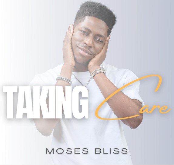 download mp3: Moses Bliss – Taking Care