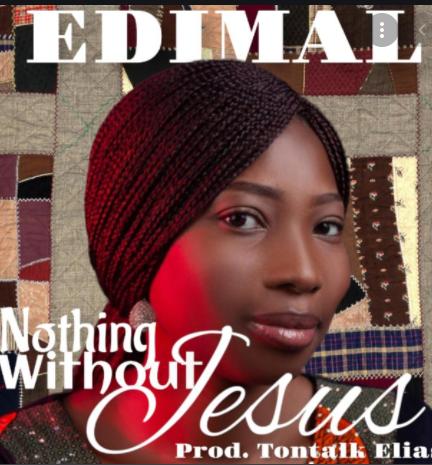 Edimal -Nothing Without Jesus
