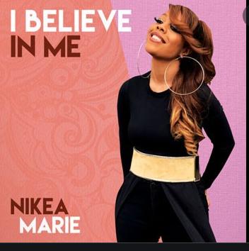 Nikea Marie - I Believe in Me