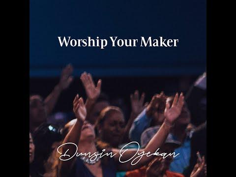 Dunsin Oyekan – Worship Your Maker