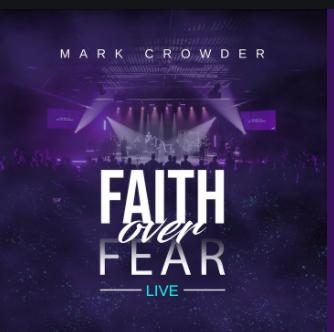 Mark Crowder - Faith over Fear (Live)