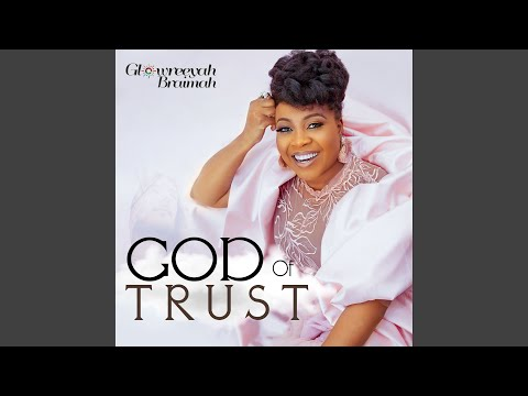 glowreeyah braimah - God of trust