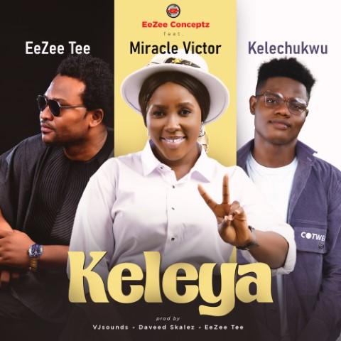 EeZee Conceptz – Keleya Ft EeZee Tee, Miracle Victor & Kelechukwu