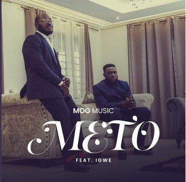 MOGmusic Ft Igwe - Meto